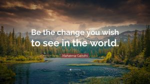 Picture that says be the change you want to see in this world